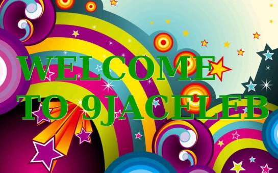 WELCOME TO 9JACELEB